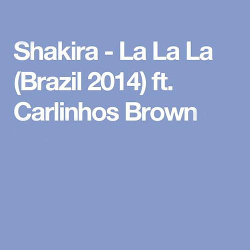 دانلود زیرنویس موزیک ویدیو Shakira ft. Carlinhos Brown به نام La La La