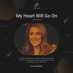 دانلود زیرنویس موزیک ویدیو Celine Dion به نام My Heart Will Go On