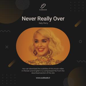 دانلود زیرنویس موزیک ویدیو Katy Perry به نام Never Really Over