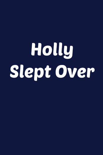 Holly Slept Over 2020
